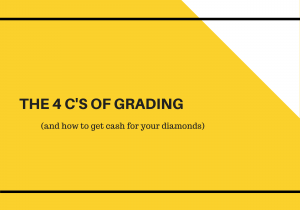 The 4 C's of Grading (and how to get cash for your diamonds)