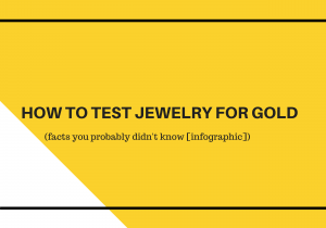 Facts You (Probably) Didn't Know About How To Test Jewelry for Gold [Infographic]