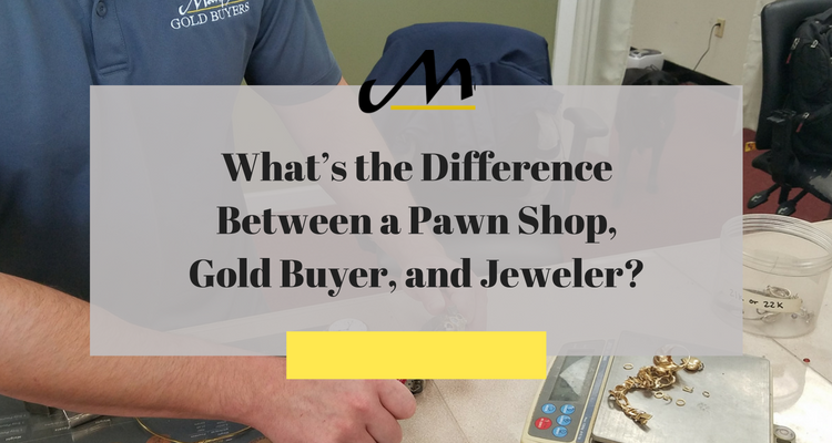 What's the Difference between a Pawn Shop, Gold Buyer, and